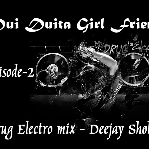 Dui Duita Girl Friend(Drug Electro mix)-Deejay Shohan