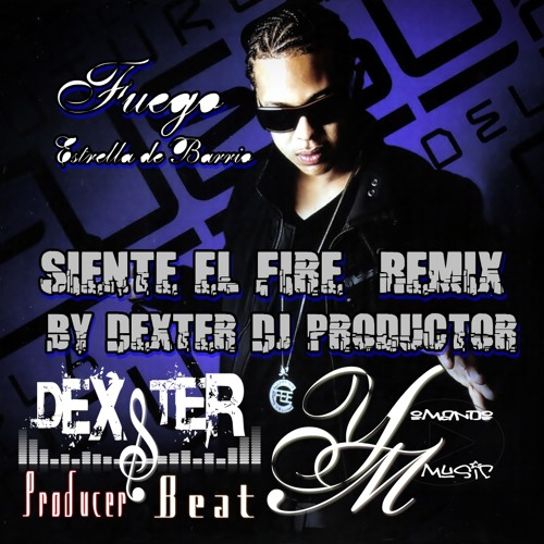 Siente el Fire (Remix by Dexter Dj Producer) Y.M