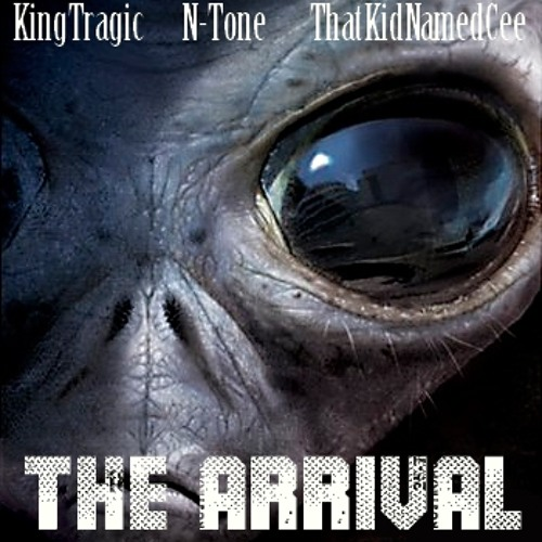 """The Arrival"" feat. KingTragic, Ntone & Thatkidnamedcee"