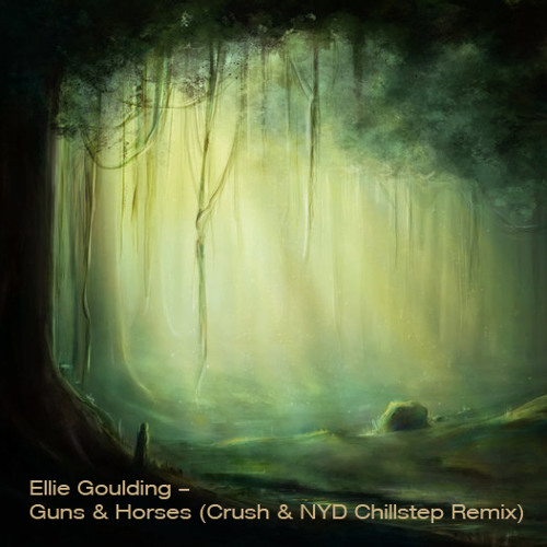 Ellie Goulding - Guns & Horses (Crush & NYD Chillstep Remix)