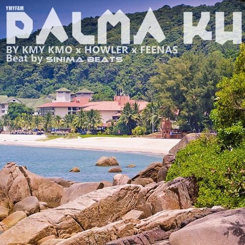 PALMA KU - KMY KMO and HOWLER ft. FEENAS