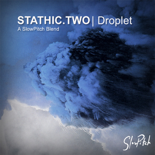 Stathic Two - Droplet - A SlowPitch Blend
