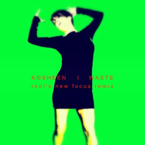 kosheen - waste (rool's new focus remix)