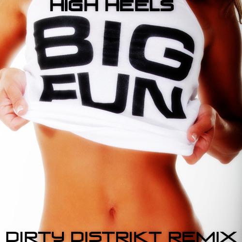 High Heels - Big Fun (Dirty Distrikt Remix)