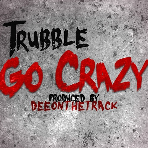 Trubble - Go Crazy