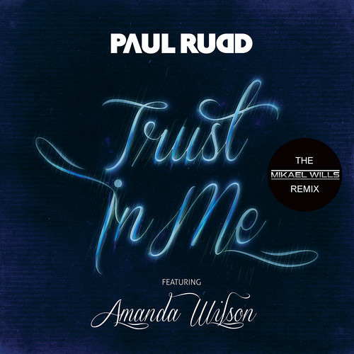 Paul Rudd ft Amanda Wilson - Trust in me (Mikael Wills F*CK YEA Remix)
