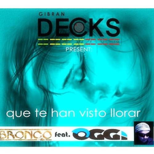 Bronco feat. Ogui M.C. - Que te han visto llorar (Remix by Gibran Decks)