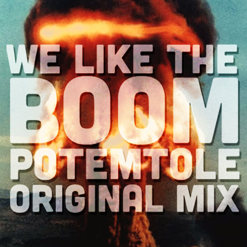 PotemTole - We Like The Boom (Original Mix) FREE DOWNLOAD!