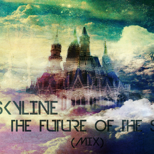 The Future Of The Skyline (Mix)