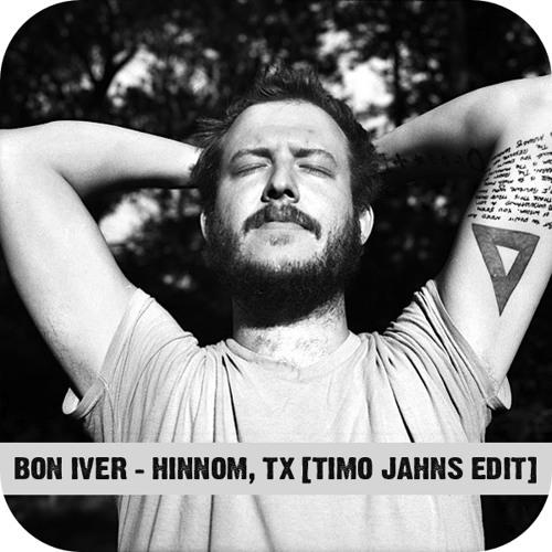 Bon Iver - Hinnom, TX (Timo Jahns Edit)
