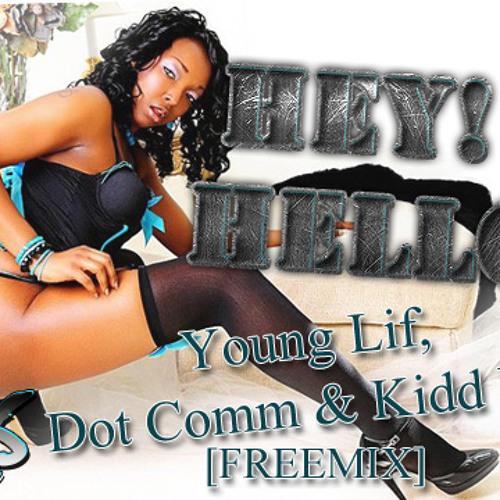 Young Lif , Dot Comm & Kidd Wiz - Hey! Hello [FreeMix]