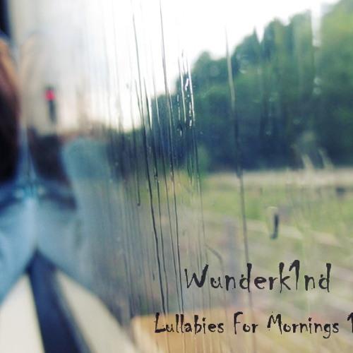 Wunderk1nd - Lullabies For Mornings 11 (Disc 1)
