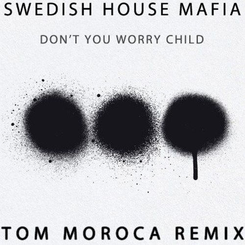 SHM - Don't You Worry Child (Tom Moroca Remix) [FREE DOWNLOAD]