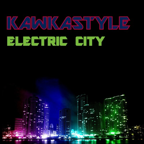 Kawkastyle - Electric City (Original Mix) [FOR FREE DOWNLOAD]