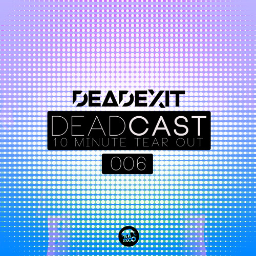 DeadExit - DeadCast006 (@DeadExitMusic)