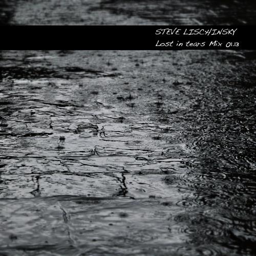Steve Lischinsky - Lost In Tears Mix 01.13