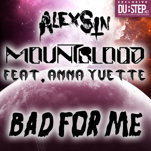 Bad For Me by Alex Sin & MountBlood Feat. Anna Yvette - Dubstep.NET Exclusive