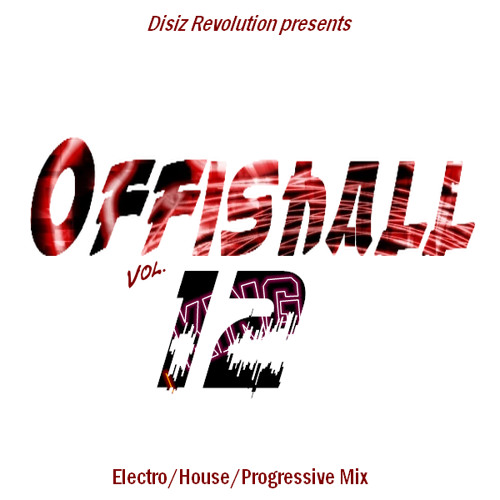 Offishall Vol.12 - Electro House Progressive Mix by Disiz Revolution