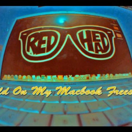 """Redhead - """"Gold On My Macbook Freestyle"""""""