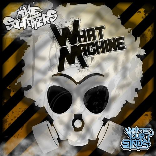 The Squatters - What Machine (Original Mix)
