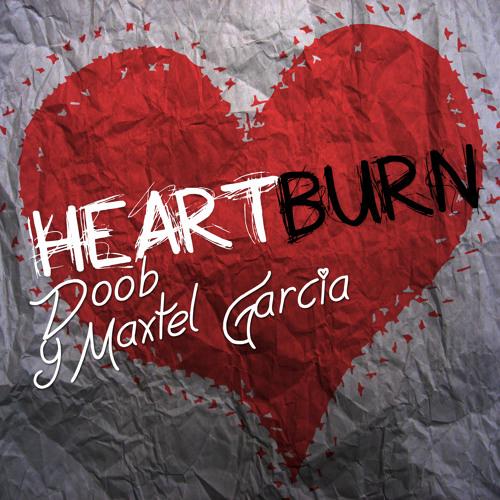 Doob & Maxtel Garcia - Heartburn