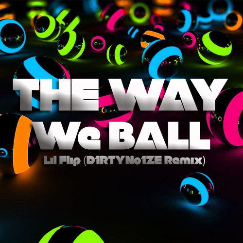 Lil Flip - The Way We Ball (D1RTYNo1ZE Remix)
