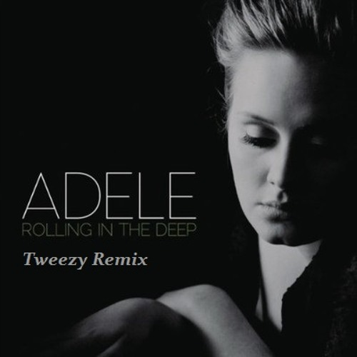 Adele - Rolling in the deep (Tweezy Remix)
