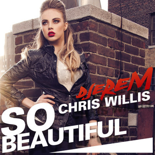 Djerem, Chris Willis & Xenia Tchoumitcheva - So Beautiful (Mouchou Remix)