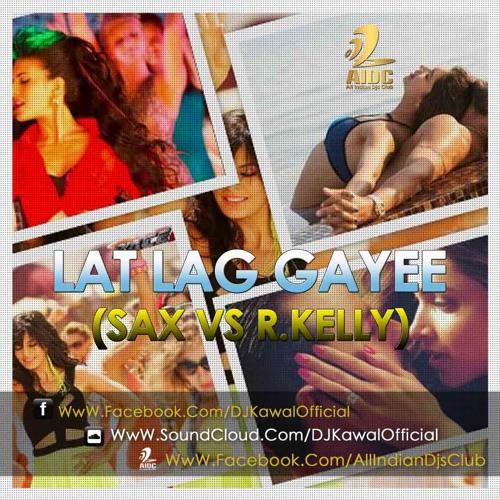 LAT LAG GAYEE (SAX VS R.KELLY)-DJ KAWAL REMIX