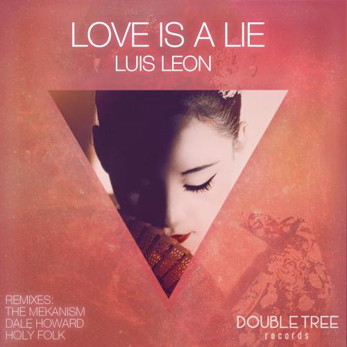 Luis Leon - Love Is A Lie (Original Mix) Out Now!