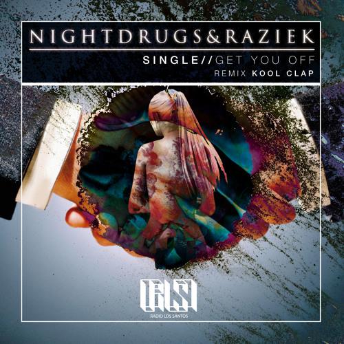 Nightdrugs & Raziek - Get you off (Kool Clap remix)