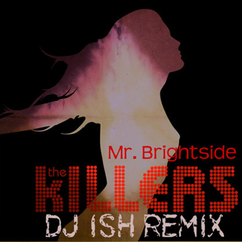 Mr. Brightside - The Killers (DJ ISH REMIX)