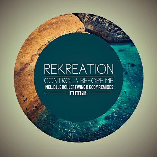 ReKreation - Control/Before Me (incl. Dj Le Roi + Leftwing & Kody remixes)