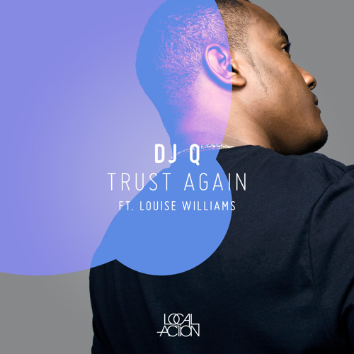 DJ Q feat. Louise Williams - Trust Again [LOC011]