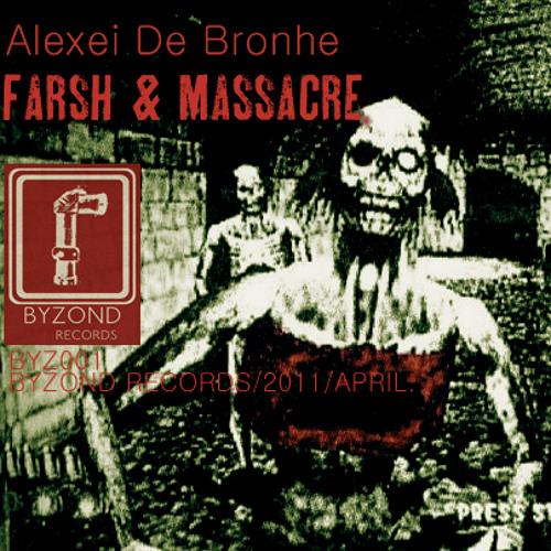Alexei De Bronhe - FARSH & MASSACRE (single, BYZ001)