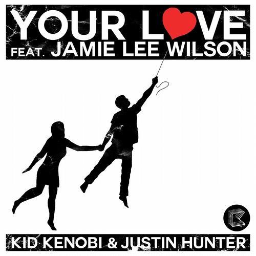 Kid Kenobi & Justin Hunter ft. Jamie Lee wilson - Your Love (WellSaid & Rubberteeth remix KLUB KIDS