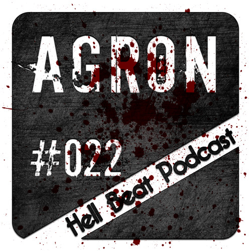 Agron - Hell Beat Podcast #022