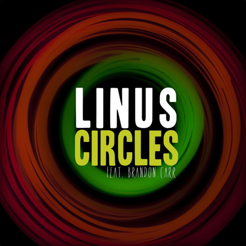 "LINUS ""Circles"" feat. Brandon Carr"