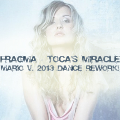 Fragma - Toca's miracle (Mario V. 2013 Dance Rework)