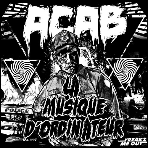 La Musique D'Ordinateur - ACAB (Original Mix) - Freakz Me Out Records