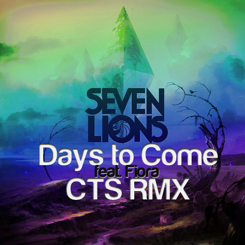 Seven Lions feat. Fiora - Days to come (CTS RMX)
