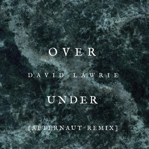 David Lawrie - Over, Under [Afternaut Remix]