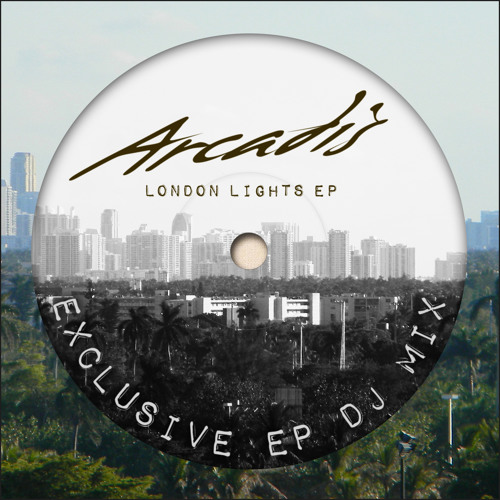 "Arcadis - ""London Lights EP"" - DJ Mix - **FREE DOWNLOAD**"
