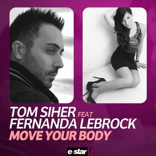 TOM SIHER feat FERNANDA LEBROCK - MOVE YOUR BODY (ELECTRO REMIX) // BUY NOW! / YA A LA VENTA!