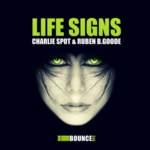Charlie Spot & Ruben B.Goode - Life Signs (Original Mix) (I Bounce Records) OUT NOW @ BEATPORT