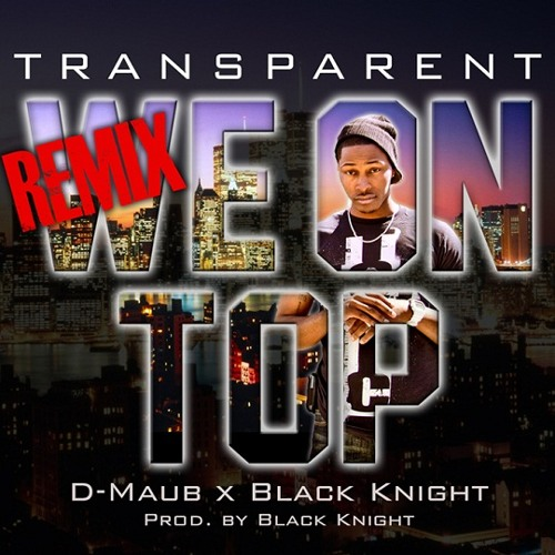 Transparent - We On Top Remix (feat. D-MAUB & Black Knight)
