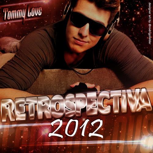 DJ TOMMY LOVE - RETROSPECTIVA 2012