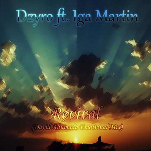 Dzyro ft. Iga Martin - Revival (David Ahumada Emotional Mix)