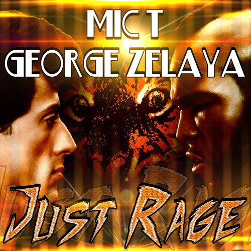 "MIC T ""Just Rage"" ft. George Zelaya"