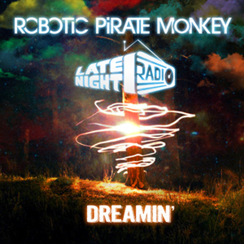Late Night Radio x Robotic Pirate Monkey - Dreamin'
